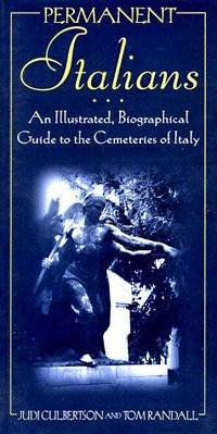 PERMANENT ITALIANS: AN ILLUSTRATED BIOGRAPHICAL GUIDE TO THE CEMETERIES OF ITALY