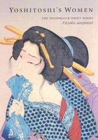 Yoshitoshi's Women: The Woodblock-Print Series Fuzoku Sanjuniso