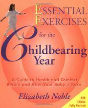 ESSENTIAL EXERCISES FOR THE CHILDBEARING YEAR : 4th Edition, Fully Revised : Guide to Health & Comfort Before & After Your Baby is Born