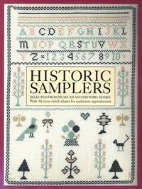Historic Samplers: Selected from Museums and Historic Homes  (With 30 Cross-Stitch Charts for...