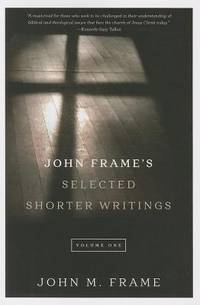 John Frame's Selected Shorter Writings: Volume 1