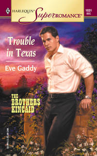 Trouble in Texas: The Brothers Kincaid, Book 1 (Harlequin Superromance, No 1031)