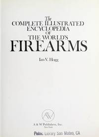 The Complete Illustrated Encyclopedia of the Worlds Firearms