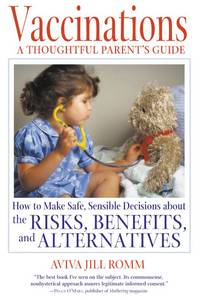 Vaccinations: A Thoughtful Parent's Guide: How to Make Safe,  Sensible Decisions about the...