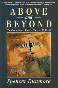 Above and Beyond : The Canadians' War in the Air,1939-45