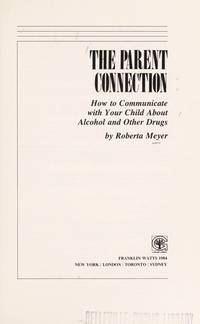 The Parent Connection: How to Communicate with Your Child About Alcohol and Other Drugs