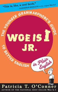 Woe is I Jr.: The Younger Grammarphobe's Guide to Better English in PlainEnglish