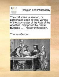 image of The craftsmen: a sermon, or paraphrase upon several verses of the xix chapter of the Acts of the Apostles. Composed by Daniel Burgess, ... The seventh edition