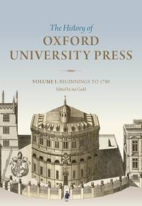 History of Oxford University Press Volume I: Beginnings to 1780