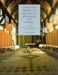 GREATER MEDIEVAL HOUSES OF ENGLAND AND WALES 1300-1500: VOLUME II - EAST ANGLIA, CENTRAL ENGLAND, AND WALES