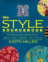 The Style Sourcebook: The Definitive Illutrated Directory of Fabrics, Paints, Wallpaper, Tiles, Flooring.