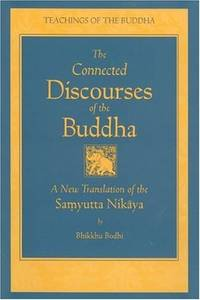 Connected Discourses of the Buddha : A Translation of the Samyutta Nikaya : Translated from the Pali by  Bhikkhu (translator) Bodhi - First Edition - 2000 - from Timeless Books and Biblio.com