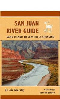 San Juan River Guide : Sand Island To Clay Hills Crossing (Waterproof Edition)