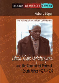The Making of an African Communist: Edwin Thabo Mofutsanyana and the Communist Party of South...