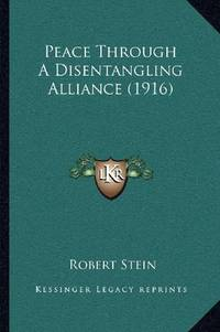 image of Peace Through A Disentangling Alliance (1916)