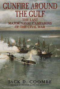 GUNFIRE AROUND THE GULF: THE LAST MAJOR NAVAL CAMPAIGNS OF THE CIVIL WAR by  Jack D Combe - First Edition  - 1999 - from Walther's Books (SKU: 001322)