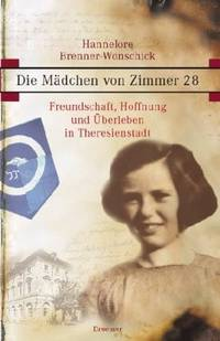 DIE MADCHEN VON ZIMMER 28 Freundschaft, Hoffnung Und Uberleben in  Theresienstadt