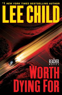 Worth Dying For; A Jack Reacher Novel by  Lee Child - 1st - 2010 - from James & Mary Laurie Booksellers (A.B.A.A.) (SKU: 9018574)