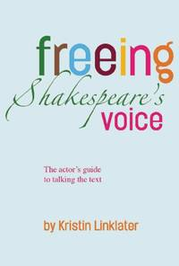Freeing Shakespeare's Voice  The Actor's Guide to Talking the Text