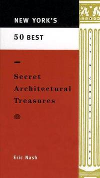 New York's 50 Best Secret Architectural Treasures by Eric Peter Nash - Paperback - 1st Edition - 1996 - from J. Mercurio Books, Maps, & Prints and Biblio.com