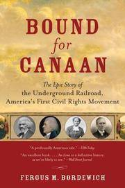 Bound for Canaan: The Epic Story of the Underground Railroad, America's First Civil Rights Movement.