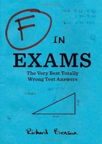 F in Exams: The Very Best Totally Wrong Test Answers by  Richard Benson - Paperback - Reprint - 2011-02-23 - from Bacobooks and Biblio.com