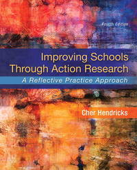 Improving Schools Through Action Research: A Reflective Practice Approach (4th Edition)