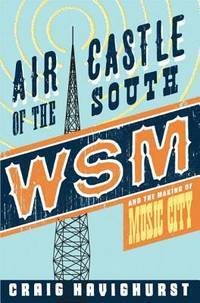 Air Castle of the South: WSM and the Making of Music City (Music in American Life)