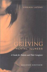 Grieving Mental Illness: A Guide for Patients and Their Caregivers by  Virginia Lafond - Paperback - 2002-11-23 - from Hilltop Book Shop and Biblio.com