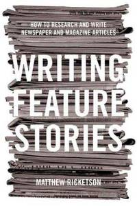 Writing Feature Stories: How to Research and Write Newspaper and Magazine Articles by  Matthew Ricketson - Paperback - 2004-11-01 - from ByrdHouse Books (SKU: H4190307006)