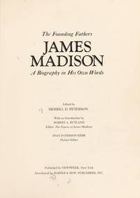 The Founding Fathers - James Madison:   A Biography in His Own Words