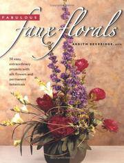 Fabulous Faux Florals  50 Easy, Extraordinary Projects with Silk Flowers  and Permanent Botanicals