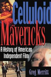 Celluloid Mavericks - A History of American Independent Film