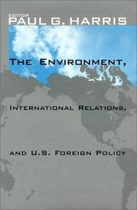 The Environment, International Relations and U. S. Foreign Policy