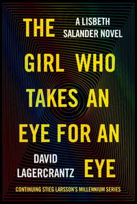 The Girl Who Takes an Eye for an Eye: A Lisbeth Salander novel, continuing Stieg Larsson's...