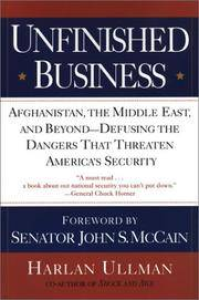 Unfinished Business: Afghanistan, the Middle East, and Beyond--Defusing the Dangers That Threaten...