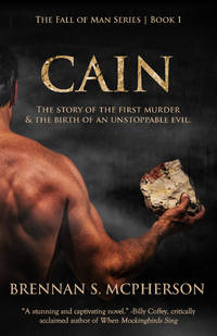 Cain: The Story of the First Murder and the Birth of an Unstoppable Evil (The Fall of Man Series)