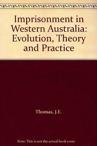 IMPRISONMENT IN WESTERN AUSTRALIA - Evolution, Theory and Practice