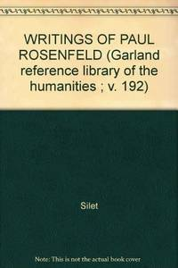 WRITINGS OF PAUL ROSENFELD (Garland reference library of the humanities ; v. 192)