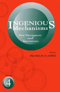 Ingenious Mechanisms for Designers and Inventors: v. 4 (Ingenious Mechanisms for Designers &...