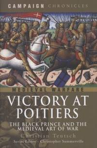 VICTORY AT POITIERS: The Black Prince and the Medieval Art of War (Campaign Chronicles Series)