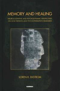 Memory and Healing: Neurocognitive and Psychodynamic Perspectives on How Patients and...