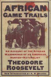 African Game Trails: An Account of the African Wanderings of an American Hunter-Natrualist by Roosevelt, Theodore