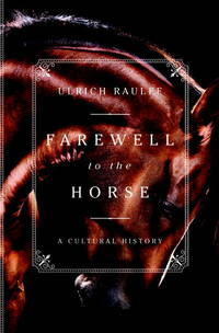 FAREWELL TO THE HORSE: A Cultural History (H)