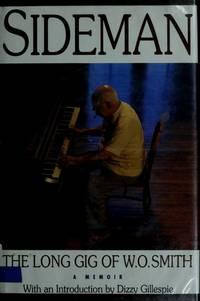 SIDEMAN: The Long Gig of W.O. Smith by  W.O.  Intro. Dizzy Gillespie Smith  - 1st edition  - 1991  - from ArchersBooks.com (SKU: 8293)