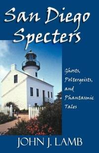 San Diego Specters: Ghosts, Poltergeists, and Phantasmic Tales