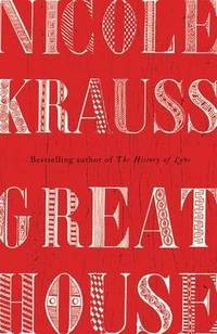 Great House by Nicole Krauss - Hardcover - from Powell's Bookstores Chicago and Biblio.com