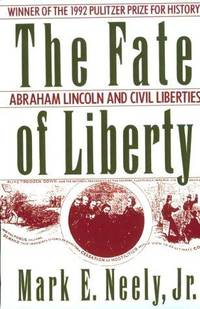 The Fate of Liberty: Abraham Lincoln & Civil Liberties. [paperback].