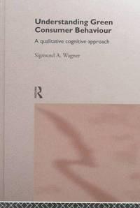 Understanding Green Consumer Behaviour : A Qualitative Cognitive Approach