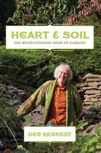 HEART AND SOIL: The Revolutionary Good Of Gardens